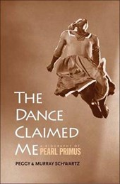 The Dance Claimed Me - A Biography of Pearl Primus
