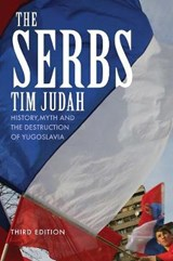 The Serbs - History, Myth and the Destruction of Yugoslavia | Tim Judah |