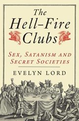 The Hellfire Clubs - Sex, Satanism and Secret Societies | Evelyn Lord |