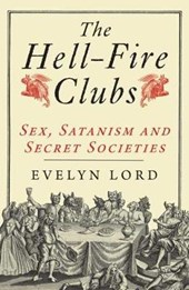 The Hellfire Clubs - Sex, Satanism and Secret Societies