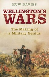 Wellington's Wars - The Making of a Military Genius | Huw J. Davies |
