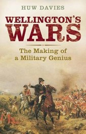 Wellington's Wars - The Making of a Military Genius