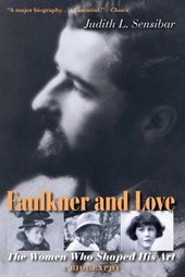 Faulkner And Love - The Women Who Shaped His Art