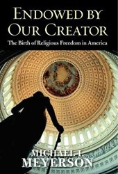 Endowed by Our Creator - The Birth of Religious Freedom in America | Michael I. Meyerson |