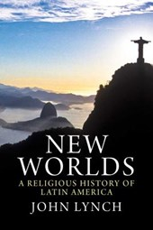 New Worlds - A Religious History of Latin America | John Lynch |
