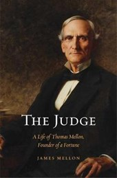 The Judge - A Life of Thomas Mellon, Founder of a Fortune