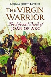 The Virgin Warrior - The Life and Death of Joan of  Arc | Larissa Juliet Taylor |