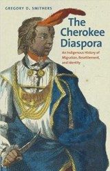 The Cherokee Diaspora | Gregory D. Smithers |
