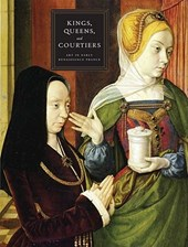 Kings, Queens and Courtiers - Art in Early Renaissance France