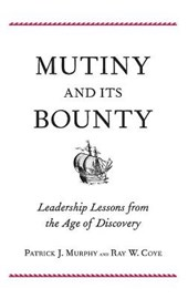 Mutiny and its Bounty - Leadership Lessons from the Age of Discovery | Patrick Murphy |