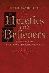 Heretics and Believers - A History of the English Reformation