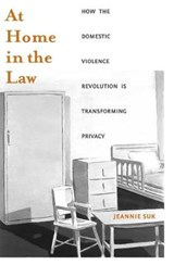 At Home in the Law - How the Domestic Violence Revolution is Transforming Privacy | J Suk |