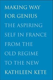 Making Way for Genius - The Aspiring Self in France from the Old Regime to the New