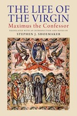 The Life of the Virgin - Maximus the Confessor | Stephen J. Shoemaker |