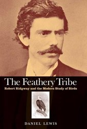 The Feathery Tribe - Robert Ridgway and the Modern  Study of Birds