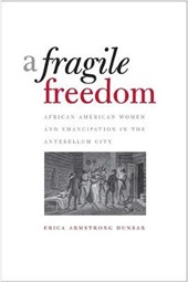 A Fragile Freedom - African American Women and Emancipation in the Antebellum City
