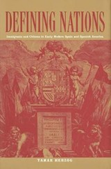 Defining Nations - Immigrants and Citizens in Early Modern Spain and Spanish America | Tamar Herzog |