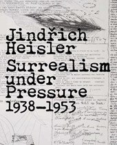 Jinrich Heisler - Surrealism under Pressure, 1938-1953