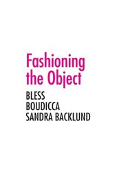 Fashioning the Object - Bless, Boudicca and the Sandra Backlund