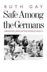 Safe Among the Germans - Liberated Jews After World War II | Ruth Gay |