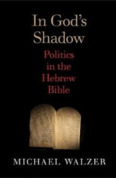 In God's Shadow - A Political Theorist Reads the Hebrew Bible | Michael Walzer |