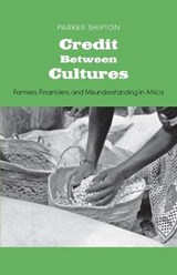 Credit Between Cultures - Farmers, Financiers and Misunderstanding in Africa | Shipton Shipton |