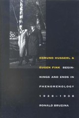 Edmund Husserl and Eugen Fink - Beginnings and Ends in Phenomenology, 1928-1938 | Ronald Bruzina |