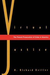Virtual Justice - The Flawed Prosecution of Crime in America | Richard Uviller |