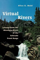 Virtual Rivers - Lessons from the Mountain Rivers of the Colorado Front Range | Ellen E Wohl |