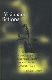 Visionary Fictions - Apocalyptic Writing from Blake to the Modern Age