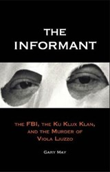 The Informant - The FBI, the Ku Klux Klan and the Murder of Viola Liuzzo | Gary May |
