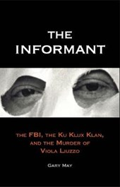The Informant - The FBI, the Ku Klux Klan and the Murder of Viola Liuzzo