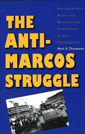 The Anti-Marcos Struggle - Personalistic Rule and Democratic Transition in the Philippines