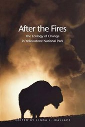 After the Fires - The Ecology of Change in Yellowstone National Park