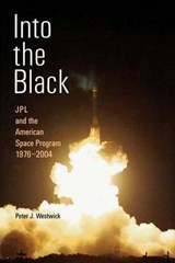 Into the Black - JPL and the American Space Program, 1976-2004 | Peter Westwick |