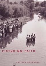 Picturing Faith - Photography and the Great Depression | Colleen Mcdannell |