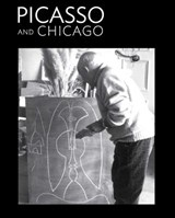 Picasso and Chicago -  100 Years, 100 Works | Stephanie D'alessandro |