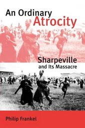 An Ordinary Atrocity - Sharpeville and its Massaere