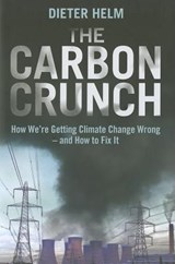 The Carbon Crunch - How We're Getting Climate Change Wrong and How to Fix it | Dieter Helm |