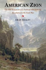 American Zion - The Old Testament as a Political Text from the Revolution to the Civil War | Eran Shalev |