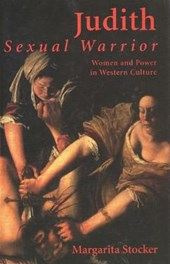 Judith - Sexual Warrior. Women and Power in Western Culture | Margarita Stocker |