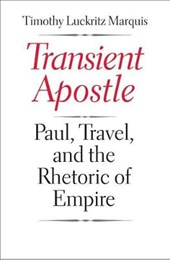 Transient Apostle - Paul, Travel and the Rhetoric of Empire