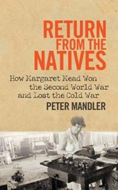 Return from the Natives - How Margaret Mead Won the Second World War and Lost the Cold War | Peter Mandler |