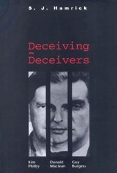 Deceiving the Deceivers - Kim Philby, Donald Maclean and Guy Burgess | S.j. Hamrick |