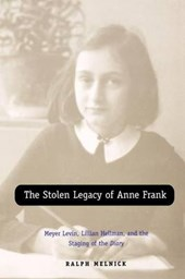 Stolen Legacy of Anne Frank - Meyer Levin, Lillian  Hellman, and the Staging of the Diary