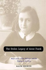 Stolen Legacy of Anne Frank - Meyer Levin, Lillian  Hellman, and the Staging of the Diary | Ralph Melnick |