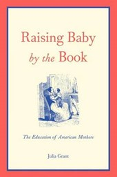 Raising Baby by the Book - The Education of American Mothers