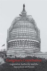 Congress's Constitution - Legislative Authority and the Separation of Powers | Josh Chafetz |