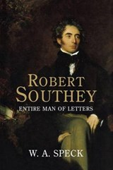 Robert Southey - Entire Man of Letters | William Arthur Speck |