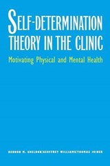 Self-Determination Theory in the Clinic - Motivating Physical and Mental Health | Kennon M. Sheldon |